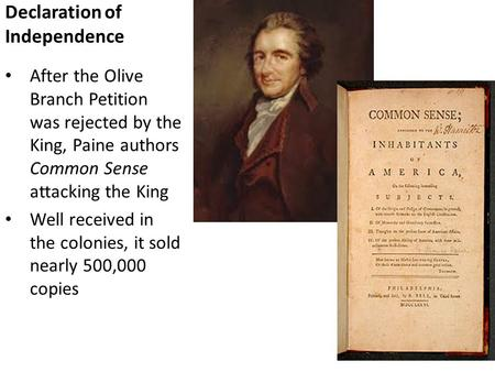 Declaration of Independence After the Olive Branch Petition was rejected by the King, Paine authors Common Sense attacking the King Well received in the.