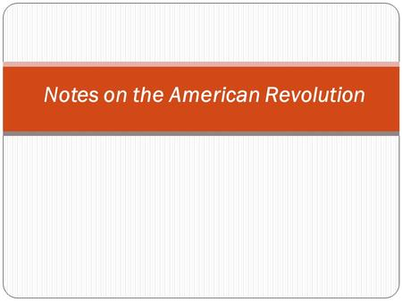Notes on the American Revolution. I. Forming a New Identity After 150 years the British colonies in North America had each established their own government.