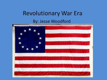 Revolutionary War Era By: Jesse Woodford. Revolutionary Causes/Origins The Revolutionary War was a political upheaval starting in 1775; the original 13.
