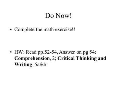 Do Now! Complete the math exercise!! HW: Read pp.52-54, Answer on pg 54: Comprehension, 2; Critical Thinking and Writing, 5a&b.