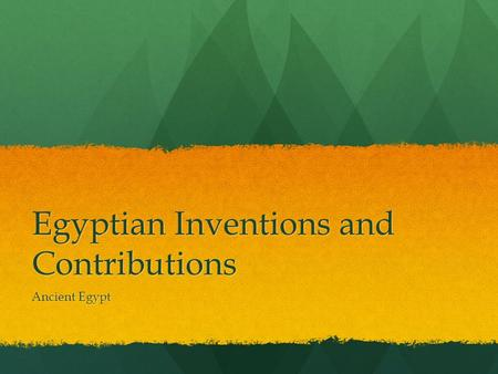 Egyptian Inventions and Contributions