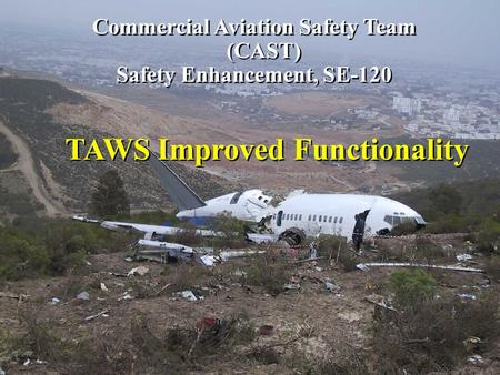 TAWS Improved Functionality Commercial Aviation Safety Team (CAST) Safety Enhancement, SE-120 Commercial Aviation Safety Team (CAST) Safety Enhancement,