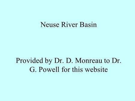 Neuse River Basin Provided by Dr. D. Monreau to Dr. G