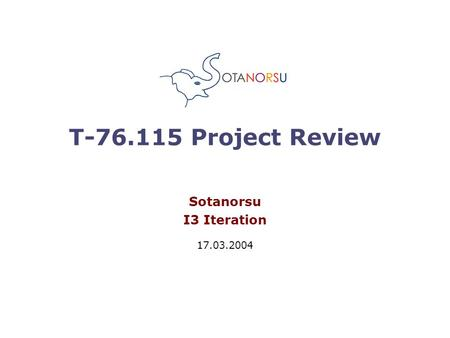 T-76.115 Project Review Sotanorsu I3 Iteration 17.03.2004.