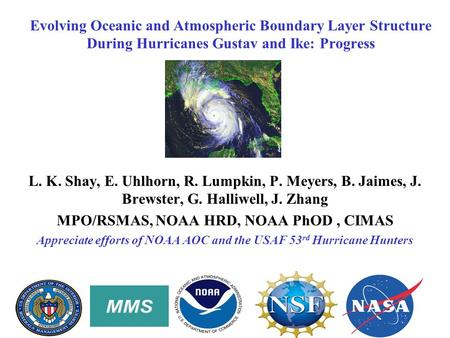 Evolving Oceanic and Atmospheric Boundary Layer Structure During Hurricanes Gustav and Ike: Progress L. K. Shay, E. Uhlhorn, R. Lumpkin, P. Meyers, B.