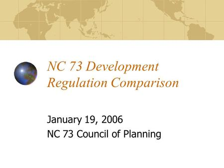 NC 73 Development Regulation Comparison January 19, 2006 NC 73 Council of Planning.