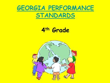 GEORGIA PERFORMANCE STANDARDS GEORGIA PERFORMANCE STANDARDS 4 th Grade.