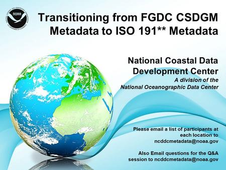 Transitioning from FGDC CSDGM Metadata to ISO 191** Metadata National Coastal Data Development Center A division of the National Oceanographic Data Center.