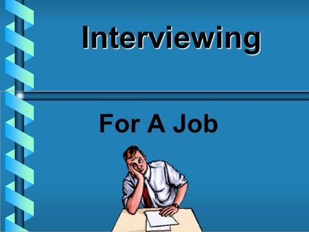 Interviewing For A Job Job Interview Purpose Provides an opportunity to sell yourself verbally to the potential employer. – –Why you are the best applicant.
