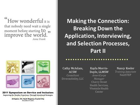 Making the Connection: Breaking Down the Application, Interviewing, and Selection Processes, Part II Cathy McAdam, ACSW Consultant DiverseAbility, LLC.