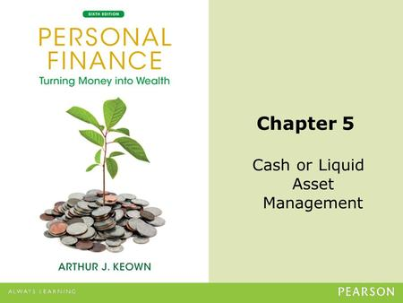 © 2013 Pearson Education, Inc. All rights reserved.5-1 Chapter 5 Cash or Liquid Asset Management.
