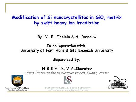 Modification of Si nanocrystallites in SiO 2 matrix by swift heavy ion irradiation By: V. E. Thelelo & A. Rossouw In co-operation with, University of Fort.