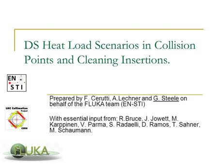 DS Heat Load Scenarios in Collision Points and Cleaning Insertions. Prepared by F. Cerutti, A.Lechner and G. Steele on behalf of the FLUKA team (EN-STI)