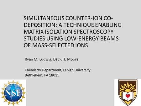 SIMULTANEOUS COUNTER-ION CO- DEPOSITION: A TECHNIQUE ENABLING MATRIX ISOLATION SPECTROSCOPY STUDIES USING LOW-ENERGY BEAMS OF MASS-SELECTED IONS Ryan M.