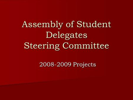 Assembly of Student Delegates Steering Committee 2008-2009 Projects.