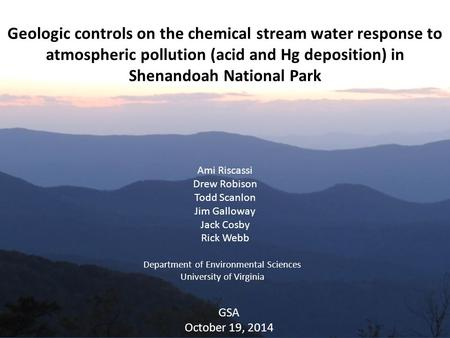 Geologic controls on the chemical stream water response to atmospheric pollution (acid and Hg deposition) in Shenandoah National Park Ami Riscassi Drew.