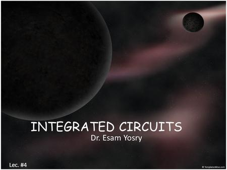 INTEGRATED CIRCUITS Dr. Esam Yosry Lec. #4. Ion Implantation  Introduction  Ion Implantation Process  Advantages Compared to Diffusion  Disadvantages.