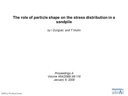 The role of particle shape on the stress distribution in a sandpile by I Zuriguel, and T Mullin Proceedings A Volume 464(2089):99-116 January 8, 2008 ©2008.
