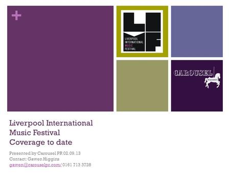 + Liverpool International Music Festival Coverage to date Presented by Carousel PR 02.09.13 Contact: Gawen Higgins