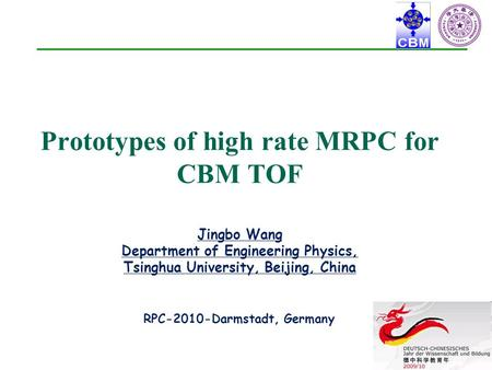 Prototypes of high rate MRPC for CBM TOF Jingbo Wang Department of Engineering Physics, Tsinghua University, Beijing, China RPC-2010-Darmstadt, Germany.