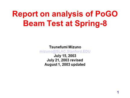 1 Report on analysis of PoGO Beam Test at Spring-8 Tsunefumi Mizuno July 15, 2003 July 21, 2003 revised August 1, 2003 updated.