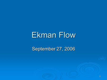 1 Ekman Flow September 27, 2006. 2 Remember from last time…