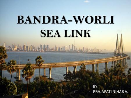 BANDRA-WORLI SEA LINK BY : PRAJAPATI NIHAR V..