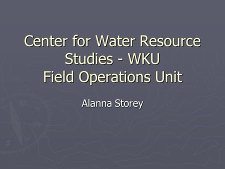 Center for Water Resource Studies - WKU Field Operations Unit Alanna Storey.