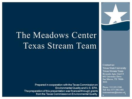 The Meadows Center Texas Stream Team Prepared in cooperation with the Texas Commission on Environmental Quality and U.S. EPA. The preparation of this presentation.