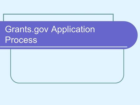Grants.gov Application Process. Grants.gov 5-Step Process Accessing and submitting an application for an announcement (opportunity) through Grants.gov.