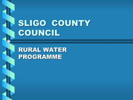 SLIGO COUNTY COUNCIL RURAL WATER PROGRAMME. BACKGROUND Devolution of Responsibility for Group Water Schemes to Local AuthoritiesDevolution of Responsibility.