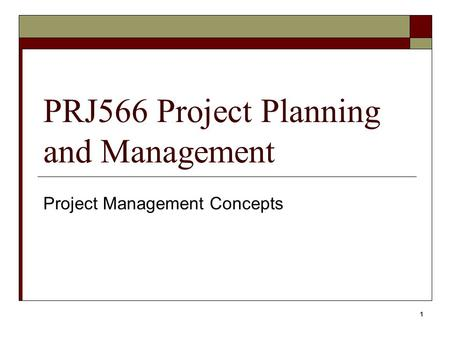 PRJ566 Project Planning and Management Project Management Concepts 1.