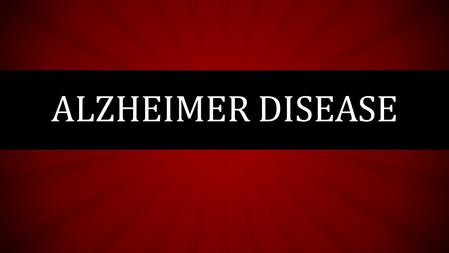 ALZHEIMER DISEASE. WHAT IS DEMENTIA? WHAT IS ALZHEIMER?