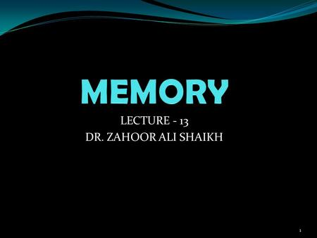 LECTURE - 13 DR. ZAHOOR ALI SHAIKH 1. HIGHER FUNCTIONS OF BRAIN: LEARNING MEMORY JUDGEMENT LANGUAGE SPEECH 2.