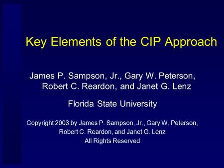 Key Elements of the CIP Approach James P. Sampson, Jr., Gary W. Peterson, Robert C. Reardon, and Janet G. Lenz Florida State University Copyright 2003.