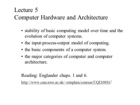 Lecture 5 Computer Hardware and Architecture stability of basic computing model over time and the evolution of computer systems. the input-process-output.