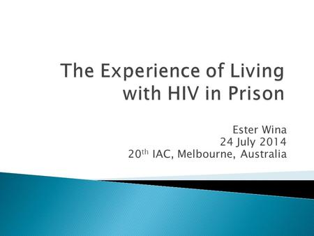Ester Wina 24 July 2014 20 th IAC, Melbourne, Australia.