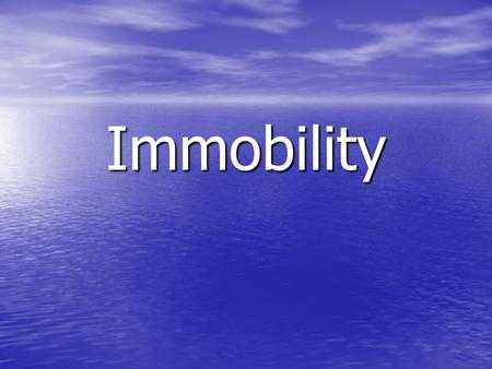 Immobility.