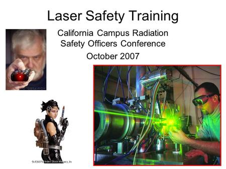 Laser Safety Training California Campus Radiation Safety Officers Conference October 2007.
