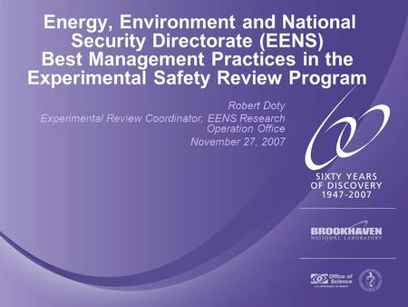 Energy, Environment and National Security Directorate (EENS) Best Management Practices in the Experimental Safety Review Program Robert Doty Experimental.