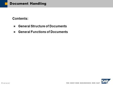  SAP AG 2007 General Structure of Documents General Functions of Documents Contents: Document Handling.