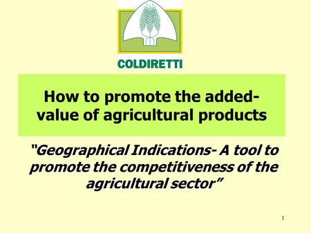 "1 How to promote the added- value of agricultural products ""Geographical Indications- A tool to promote the of the agricultural sector"" ""Geographical Indications-"