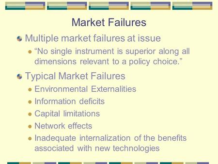 "Market Failures Multiple market failures at issue ""No single instrument is superior along all dimensions relevant to a policy choice."" Typical Market Failures."