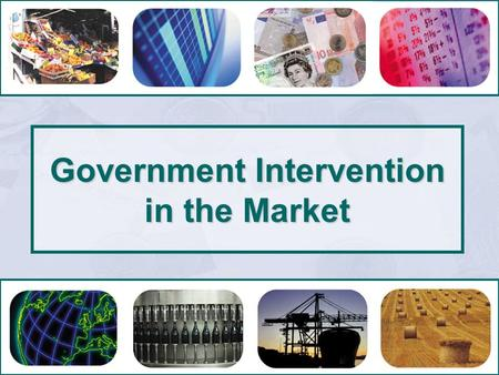 Government Intervention in the Market. Government Intervention in the Market The Control of Prices.