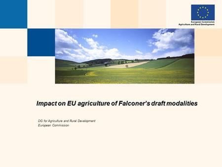 Impact on EU agriculture of Falconer's draft modalities DG for Agriculture and Rural Development European Commission.