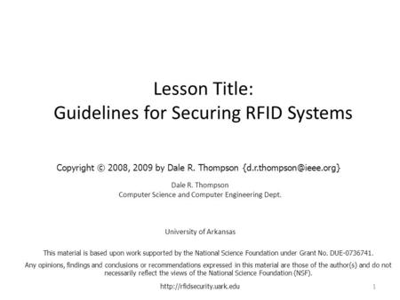 Lesson Title: Guidelines for Securing RFID Systems Dale R. Thompson Computer Science and Computer Engineering Dept. University of Arkansas