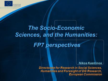 FP7 /1 EUROPEAN COMMISSION - DG Research Nikos Kastrinos Directorate for Research in Social Sciences, Humanities and Foresight of DG Research, European.