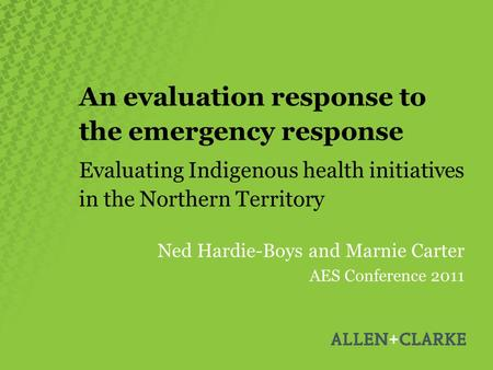 An evaluation response to the emergency response Evaluating Indigenous health initiatives in the Northern Territory Ned Hardie-Boys and Marnie Carter AES.