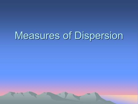 Measures of Dispersion. Introduction Measures of central tendency are incomplete and need to be paired with measures of dispersion Measures of dispersion.