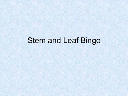 Stem and Leaf Bingo. Pick 8 from the list 037329 3039391 15132419 343525 18271638 3132332.
